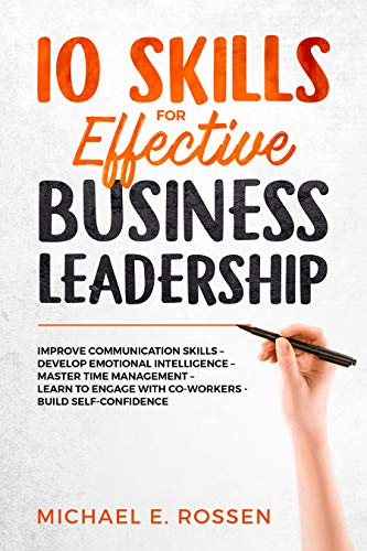 10 Skills for Effective Business Leadership : Improve Communication Skills, Develop Emotional Intelligence, Master Time Management, Learn to Engage with ... Build Self Confidence! Descargar PDF