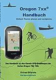 Oregon 7xx Handbuch: Das Handbuch zu den Garmin GPS-Empfängern der Serien Orgeon 700 und 750