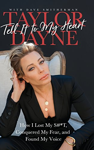 Tell It to My Heart: How I Lost My S#*T, Conquered My Fear, and Found My Voice por Taylor Dayne