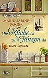 Die Küche ist zum Tanzen da: Erzählungen