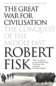 The Great War for Civilisation: The Conquest of the Middle East par [Fisk, Robert]