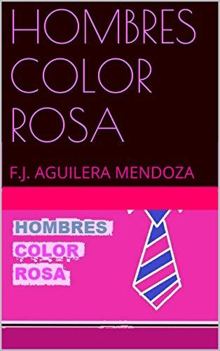 HOMBRES COLOR ROSA por F.J. AGUILERA MENDOZA