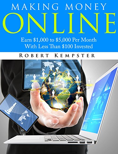 Making Money Online: Earn $1,000 to $5,000 Per Month With Less Than $100 Invested (English Edition) (Making Money Online)