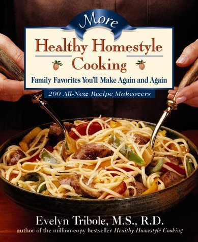 More Healthy Homestyle Cooking: Family Favorites You'll Make Again And Again by Evelyn Tribole (2000-10-06)