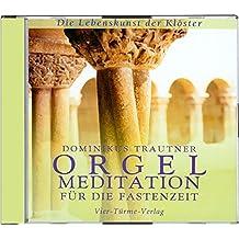 Orgelmeditation für die Fastenzeit. CD: Die Lebenskunst der Klöster