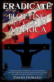 ERADICATE - Blotting Out God in America (English Edition) di [Fiorazo, David]