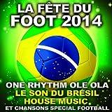 La fête du foot 2014: One Rhythm Ole Ola (Le son du Brésil) (House Music et chansons special Football)