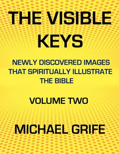 THE VISIBLE KEYS: Newly Discovered Images that Spiritually Illustrate the Bible, Volume Two: 2