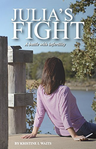 Julia's Fight: A Battle With Infertility by Kristine Ireland Waits (2015-02-01)