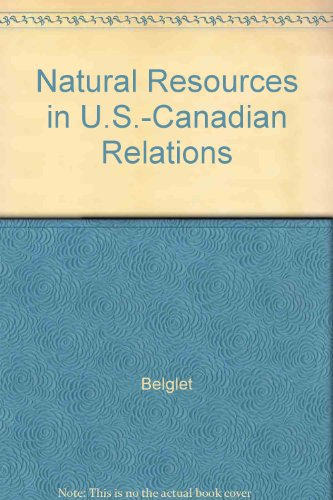 natural-resources-in-united-states-canadian-relations-the-evolution-of-policies-and-issues-v-1