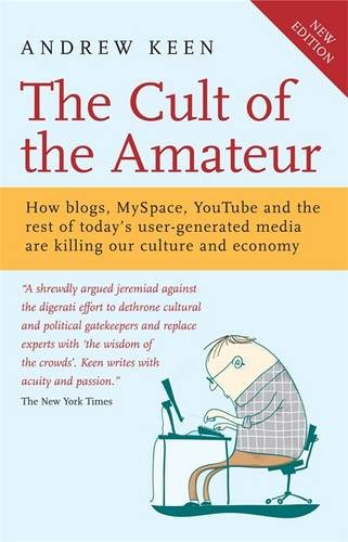 the-cult-of-the-amateur-how-blogs-myspace-youtube-and-the-rest-of-todays-user-generated-media-are-ki