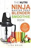 [(Nutri Ninja Master Prep Blender Smoothie Book : 101 Superfood Smoothie Recipes for Better Health, Energy and Weight Loss!)] [By (author) Lisa Brian] published on (April, 2015)