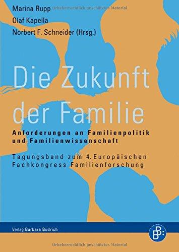 Die Zukunft der Familie: Anforderungen an Familienpolitik und Familienwissenschaft