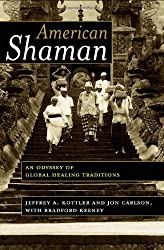 American Shaman: An Odyssey of Global Healing Traditions by Jeffrey A. Kottler (2004-04-22)