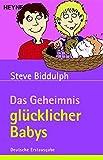 Das Geheimnis glücklicher Babys: Kinderbetreuung - ab wann, wie oft, wie lange? - Steve Biddulph