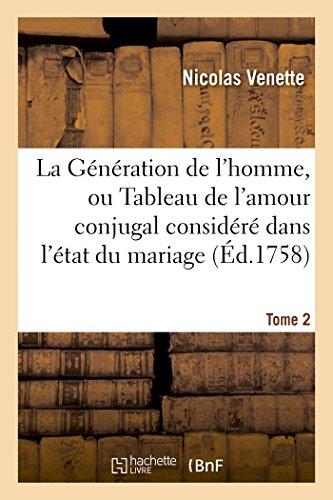 La Génération de l'homme, ou Tableau de l'amour conjugal considéré dans l'état du mariage, Tome 2 (Sciences)
