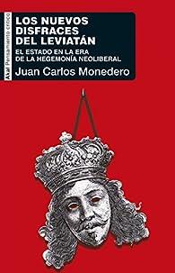 LOS NUEVOS DISFRACES DEL LEVIATÁN. El Estado en la era de la hegemonía neoliberal par Juan Carlos Monedero