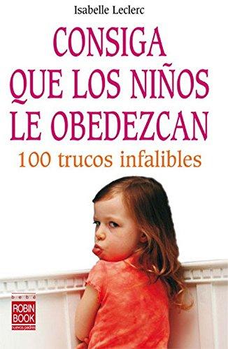 Consiga que lo niños le obedezcan: 100 trucos infantiles (Bebe/nuevos Padres) - 9788479277789