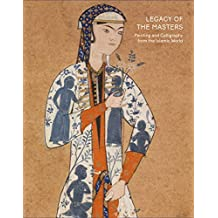 Legacy of the Masters : Painting and Calligraphy of the Islamic World from the Shavleyan Family Collection