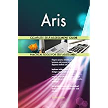 Aris All-Inclusive Self-Assessment - More than 650 Success Criteria, Instant Visual Insights, Comprehensive Spreadsheet Dashboard, Auto-Prioritized for Quick Results
