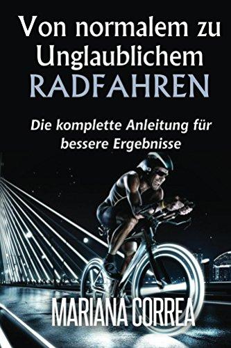 Von normalem zu Unglaublichem Radfahren: Die komplette Anleitung für bessere Ergebnisse