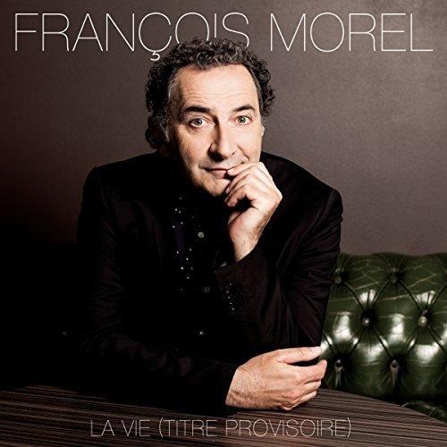 La Vie (Titre Provisoire) par Multi-Artistes, François Morel, Antoine Sahler
