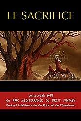 Le Sacrifice. les Laureats du Prix du Recit Fantasy 2018.