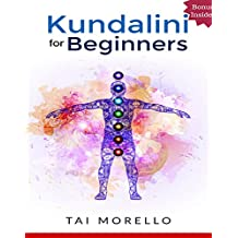 Kundalini: Kundalini for Beginners: The Ultimate Guide to Awaken Your Kundalini, Heal Yourself and Radiate Energy (kundalini yoga, kundalini awakening, ... spiritual awakening) (English Edition)