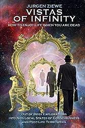 Vistas of Infinity - How to Enjoy Life When You Are Dead by Jurgen Ziewe (2015-07-31)