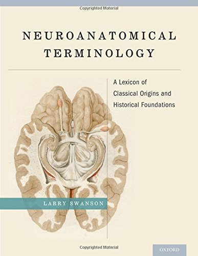Neuroanatomical Terminology: A Lexicon of Classical Origins and Historical Foundations by Larry Swanson (2014-09-11)