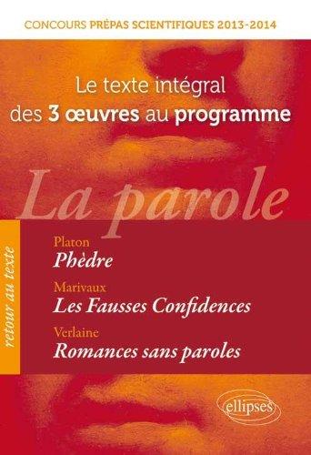 la-parole-le-texte-intgral-des-3-oeuvres-prpas-scientifiques-phdre-platon-fausses-confidences-marivaux-romances-sans-paroles-verlaine
