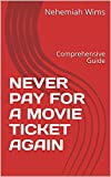 NEVER PAY FOR A MOVIE TICKET AGAIN: Comprehensive Guide