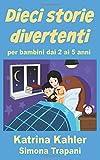 Scarica Libro Dieci storie divertenti per bambini dai 2 ai 5 anni (PDF,EPUB,MOBI) Online Italiano Gratis