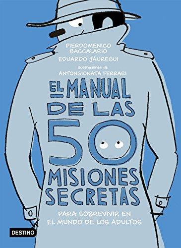 El manual de las 50 misiones secretas para sobrevivir en el mundo de los adultos: Ilustraciones de Antongionata Ferrari por Pierdomenico Baccalario