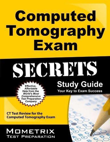 Computed Tomography Exam Secrets Study Guide: CT Test Review for the Computed Tomography Exam Stg Edition by CT Exam Secrets Test Prep Team (2013) Paperback