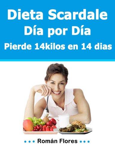 Dieta Scardale Día por Día 14 kilos en 14 dias por Román Flores