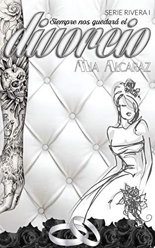 Siempre nos quedará el divorcio (Serie Rivera nº 1) por Mia Alcaraz