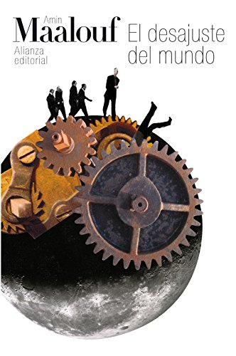 El desajuste del mundo (El Libro De Bolsillo - Bibliotecas De Autor - Biblioteca Maalouf) por Amin Maalouf