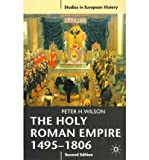 [( The Holy Roman Empire 1495-1806 )] [by: Peter H. Wilson] [Jul-2011]