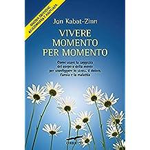 Vivere momento per momento: Edizione riveduta e aggiornata (Italian Edition)