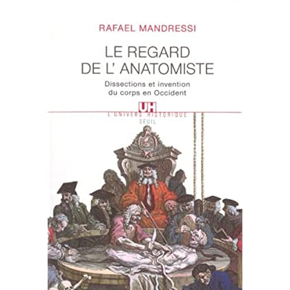 Regard de l'anatomiste : Dissections et invention du corps en Occident (L'Univers historique t. 1)