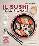 Il sushi tradizionale: Più di 50 ricette del maestro Shiro Hirazawa - chef di Poporoya - la prima sushiya d'Italia