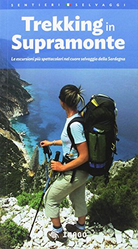 Trekking in Supramonte. Le escursioni più spettacolari nel cuore selvaggio della Sardegna. Ediz. multilingue (Guide)