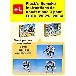 PlusL's Remake Instructions de Robot blanc 3 pour LEGO 31021,31034: Vous pouvez construire le Robot blanc 3 de vos propres briques!