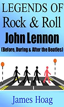 Legends of Rock & Roll - John Lennon (Before, During & After the Beatles) by [Hoag, James]