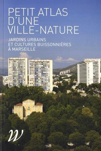 Petit atlas d'une ville-nature : Jardins urbains et cultures buissonnières à Marseille