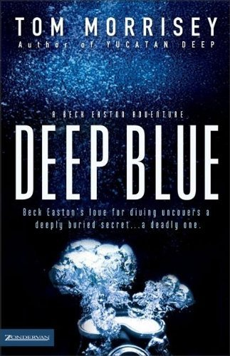 Deep Blue (Beck Easton Adventure Series #1) by Tom Morrisey (2004-12-14)