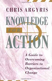 Knowledge for Action: A Guide to Overcoming Barriers to Organizational Change par [Argyris, Chris]