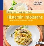 Köstlich essen bei Histamin-Intoleranz: 130 Rezepte: Einfach unbeschwert genießen bei Amazon kaufen