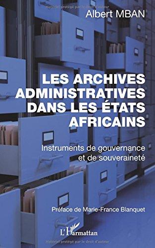 Archives administratives dans les Etats Africains (Les): Instruments de gouvernance et de souveraineté